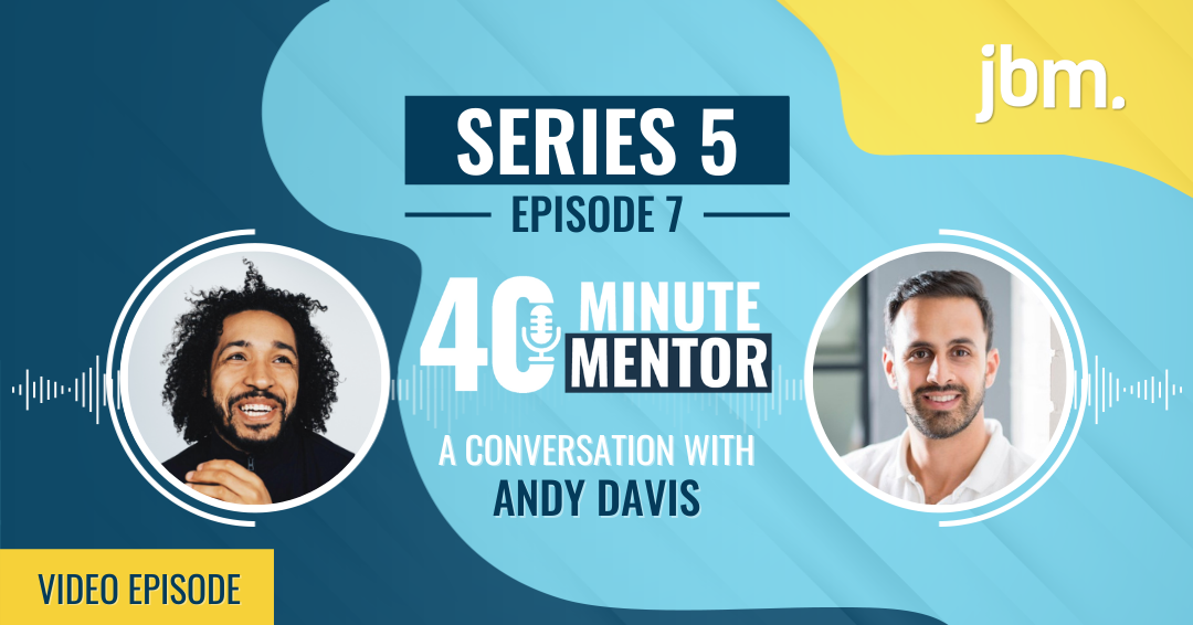 40 Minute Mentor Video Episode with Andy Davis