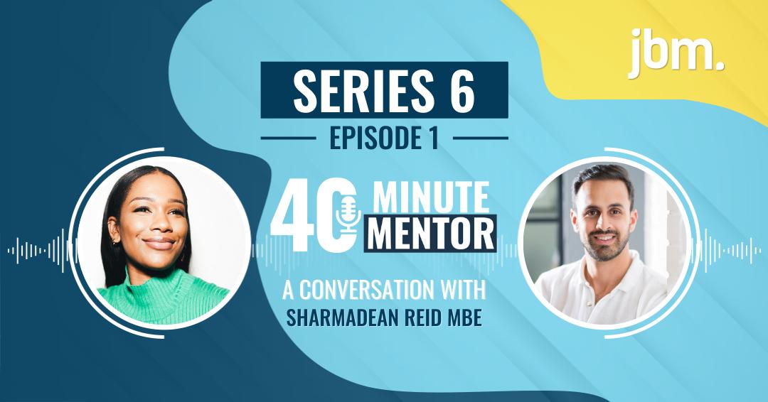 40 Minute Mentor Podcast - Sharmadean Reid MBE