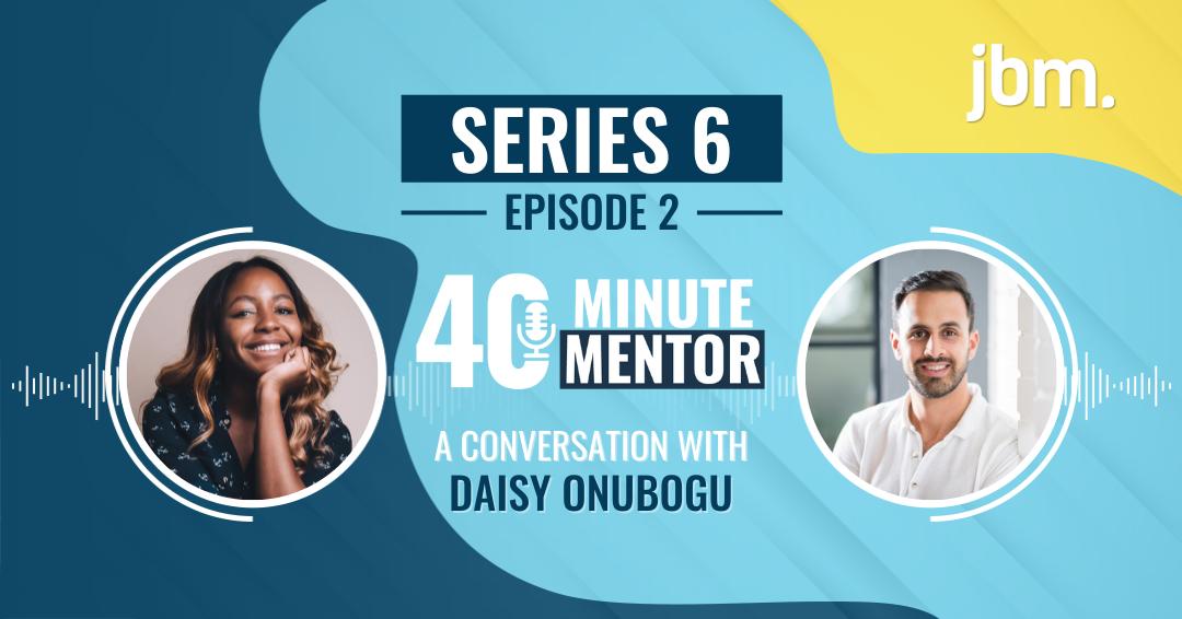 40 Minute Mentor Podcast - Daisy Onubogu